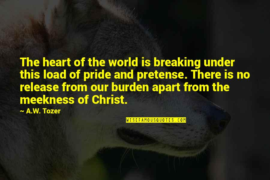 Veranda Quotes By A.W. Tozer: The heart of the world is breaking under