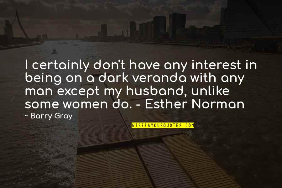 Veranda Quotes By Barry Gray: I certainly don't have any interest in being