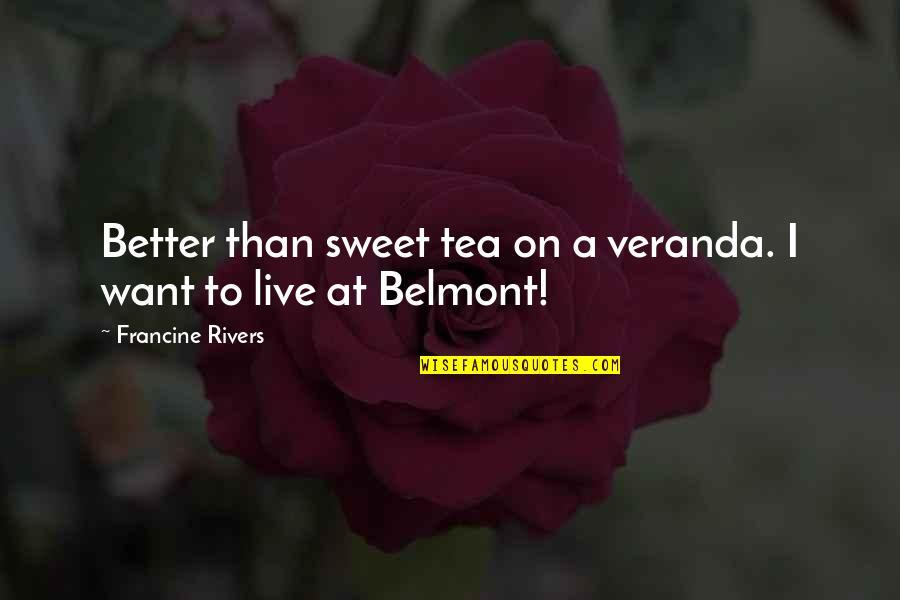 Veranda Quotes By Francine Rivers: Better than sweet tea on a veranda. I