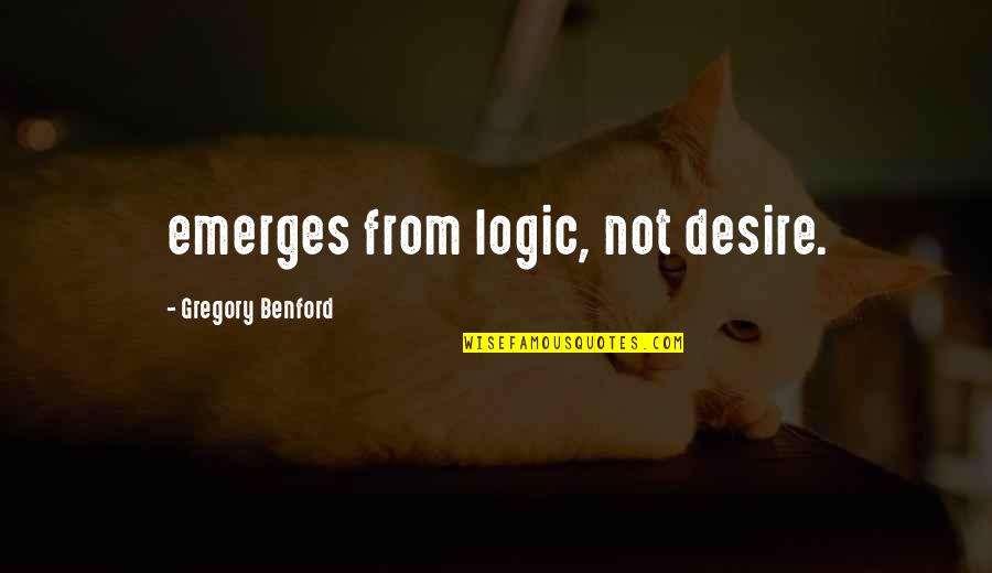 Veranda Quotes By Gregory Benford: emerges from logic, not desire.