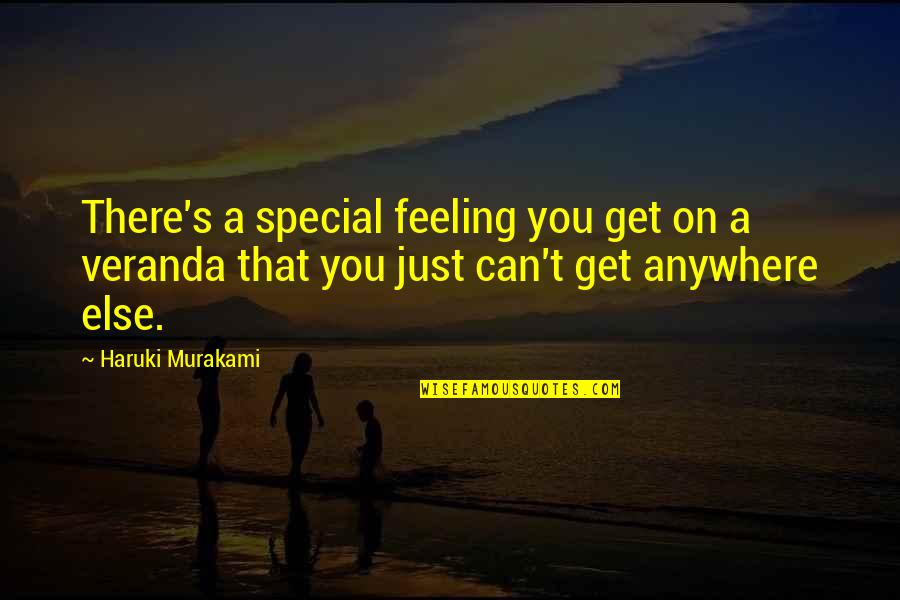 Veranda Quotes By Haruki Murakami: There's a special feeling you get on a