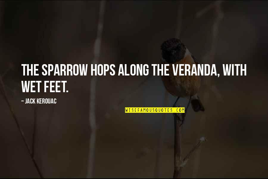 Veranda Quotes By Jack Kerouac: The sparrow hops along the veranda, with wet