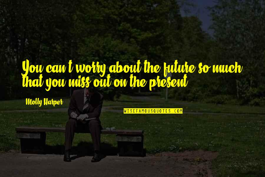 Veranda Quotes By Molly Harper: You can't worry about the future so much