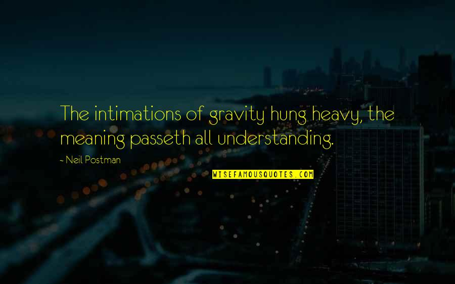 Veranda Quotes By Neil Postman: The intimations of gravity hung heavy, the meaning
