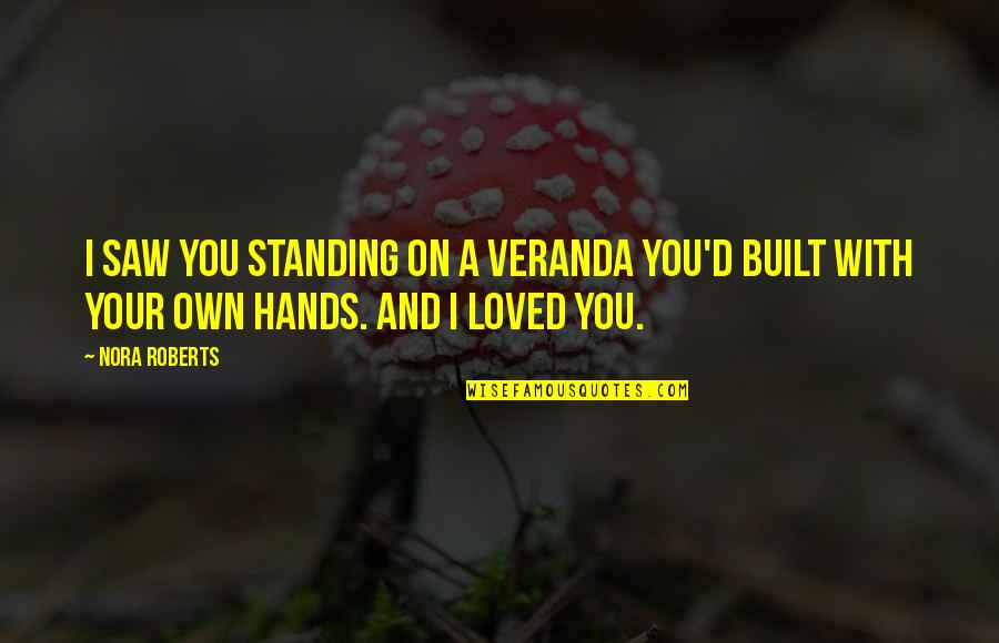 Veranda Quotes By Nora Roberts: I saw you standing on a veranda you'd
