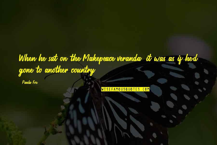Veranda Quotes By Paula Fox: When he sat on the Makepeace veranda, it