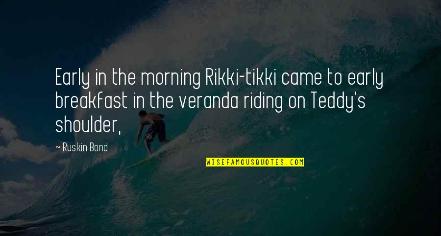 Veranda Quotes By Ruskin Bond: Early in the morning Rikki-tikki came to early