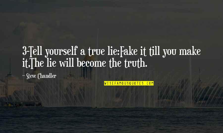 Veranda Quotes By Steve Chandler: 3-Tell yourself a true lie:Fake it till you