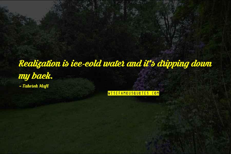 Veranda Quotes By Tahereh Mafi: Realization is ice-cold water and it's dripping down