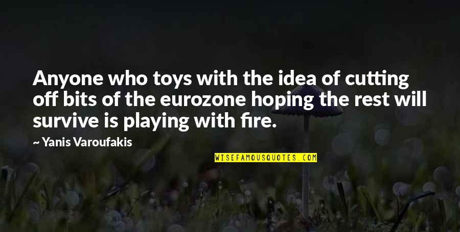 Veranda Quotes By Yanis Varoufakis: Anyone who toys with the idea of cutting