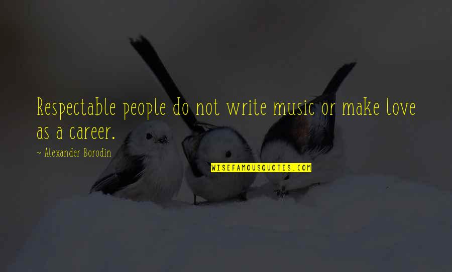 Verandah Quotes By Alexander Borodin: Respectable people do not write music or make