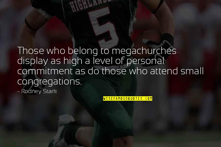 Verandah Quotes By Rodney Stark: Those who belong to megachurches display as high
