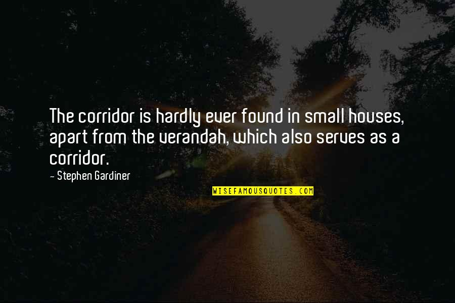 Verandah Quotes By Stephen Gardiner: The corridor is hardly ever found in small