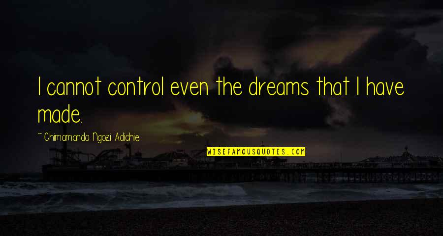 Vercinka Quotes By Chimamanda Ngozi Adichie: I cannot control even the dreams that I