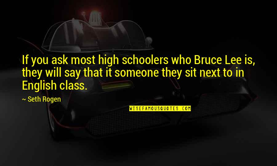Vercinka Quotes By Seth Rogen: If you ask most high schoolers who Bruce