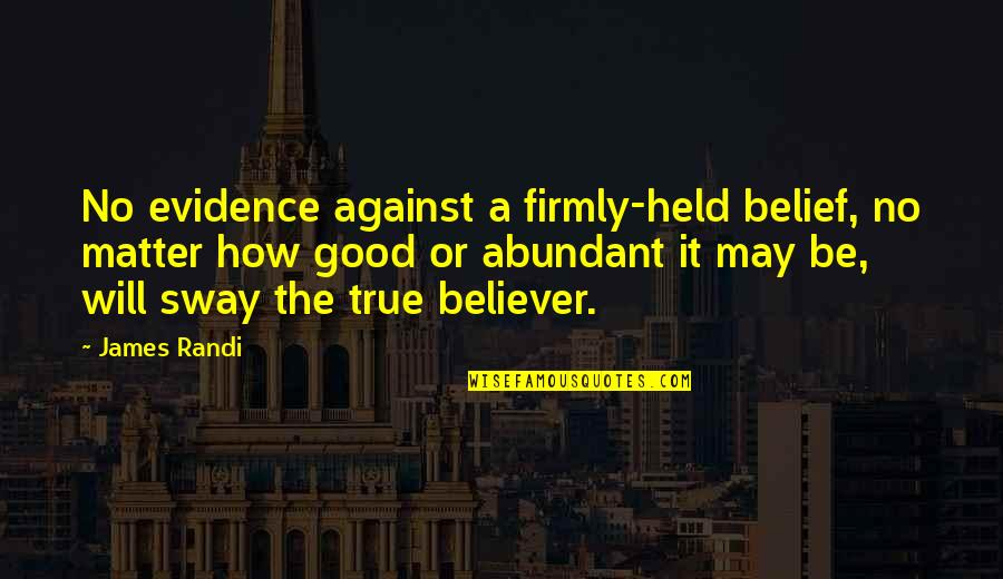 Verdwaald Quotes By James Randi: No evidence against a firmly-held belief, no matter