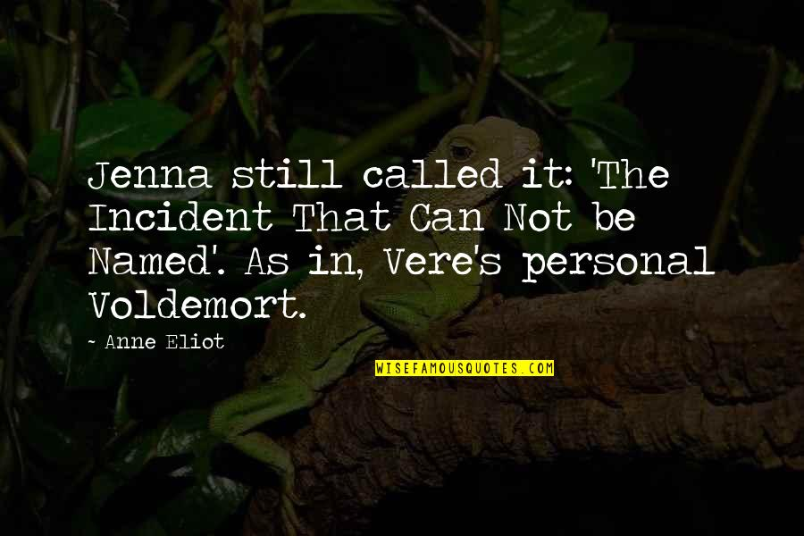 Vere Quotes By Anne Eliot: Jenna still called it: 'The Incident That Can
