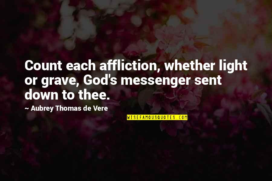 Vere Quotes By Aubrey Thomas De Vere: Count each affliction, whether light or grave, God's