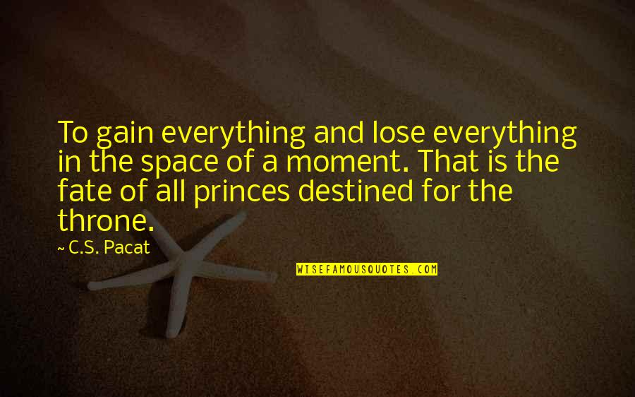 Vere Quotes By C.S. Pacat: To gain everything and lose everything in the