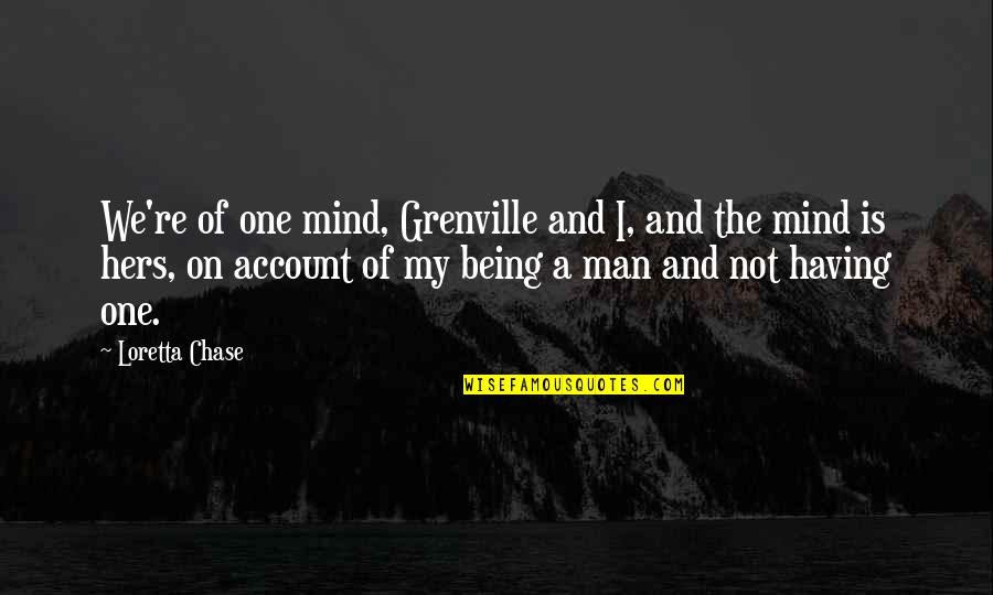 Vere Quotes By Loretta Chase: We're of one mind, Grenville and I, and