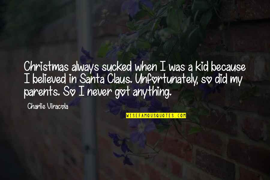 Veredict Quotes By Charlie Viracola: Christmas always sucked when I was a kid