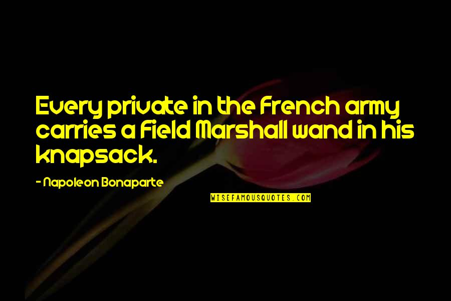 Veredict Quotes By Napoleon Bonaparte: Every private in the French army carries a