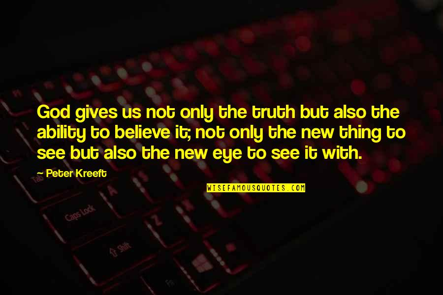 Veredict Quotes By Peter Kreeft: God gives us not only the truth but