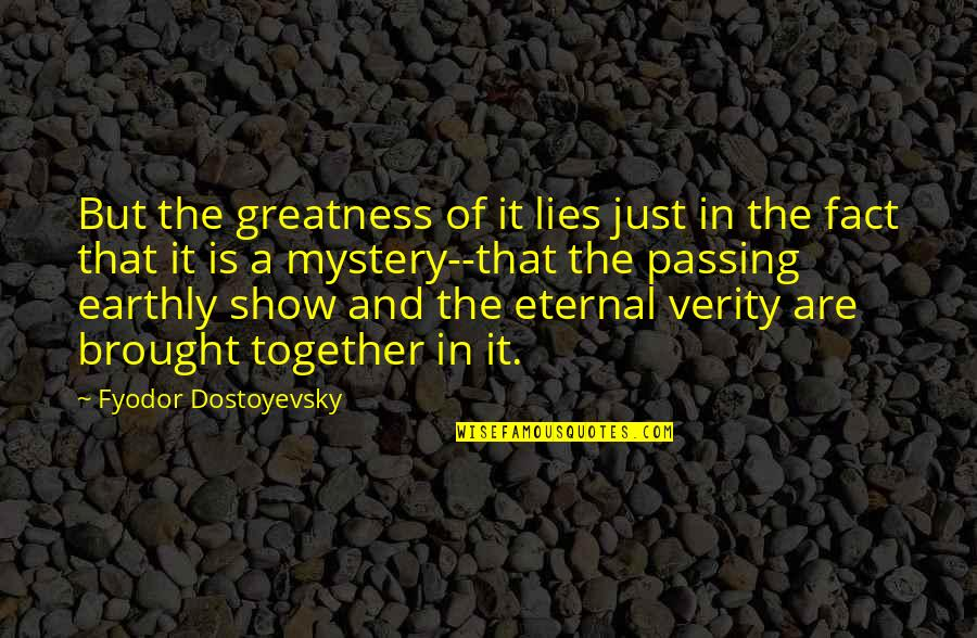 Verity Quotes By Fyodor Dostoyevsky: But the greatness of it lies just in
