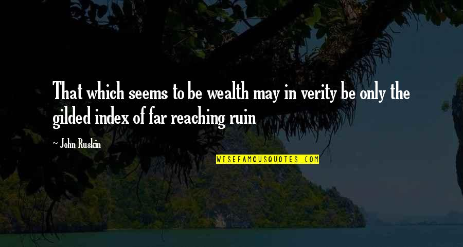 Verity Quotes By John Ruskin: That which seems to be wealth may in