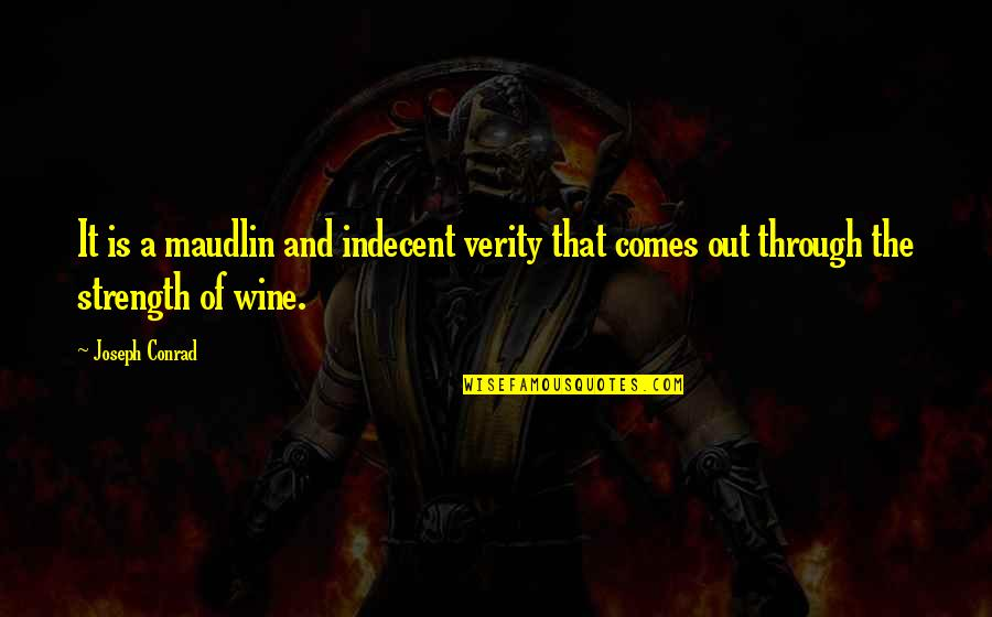 Verity Quotes By Joseph Conrad: It is a maudlin and indecent verity that