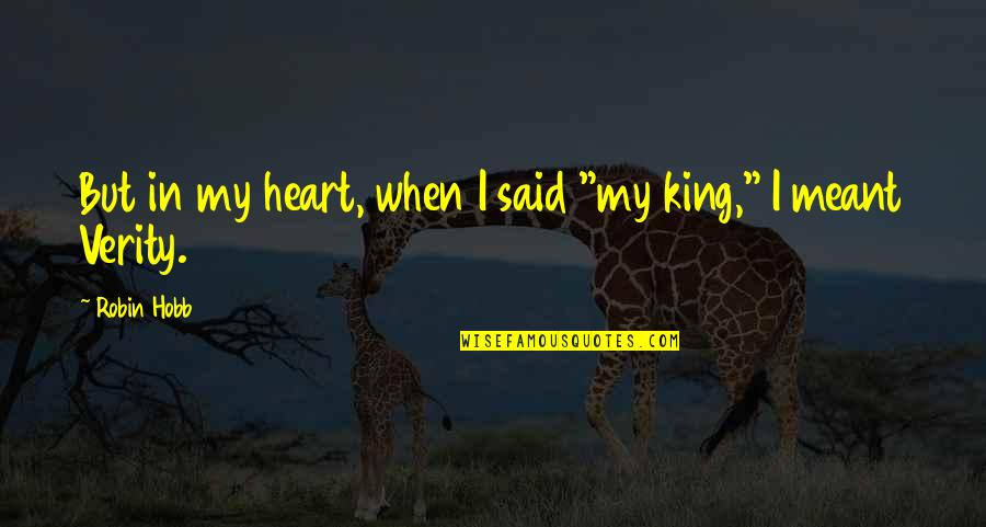 """Verity Quotes By Robin Hobb: But in my heart, when I said """"my"""
