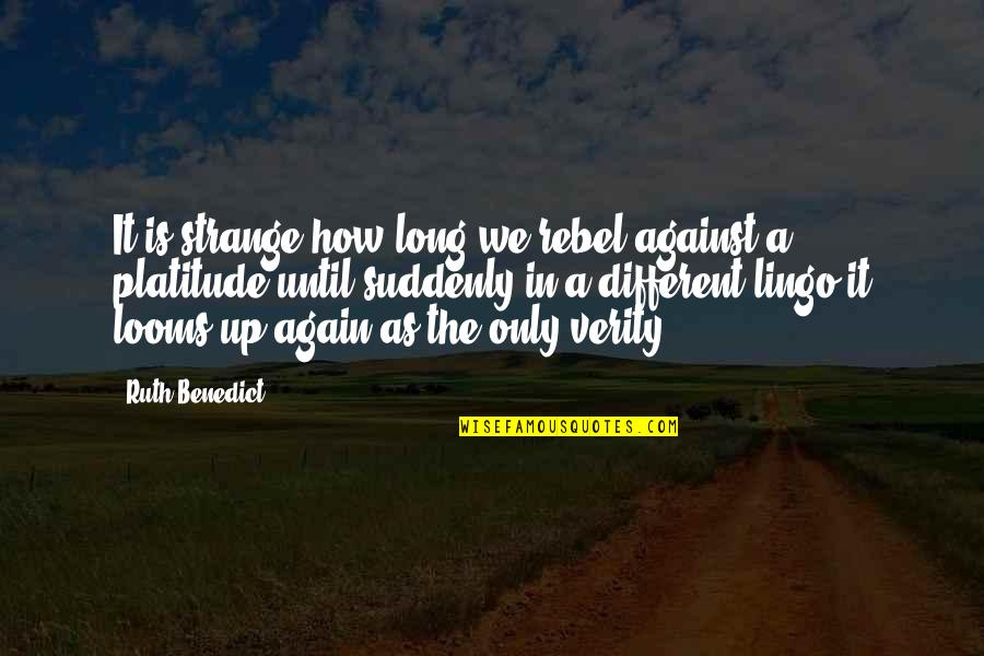 Verity Quotes By Ruth Benedict: It is strange how long we rebel against