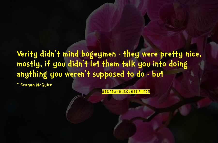 Verity Quotes By Seanan McGuire: Verity didn't mind bogeymen - they were pretty