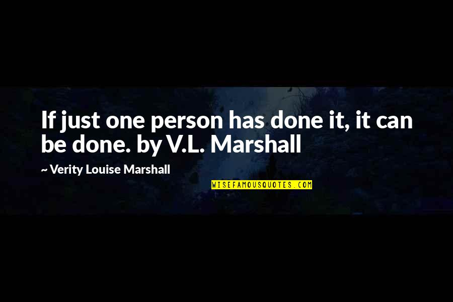 Verity Quotes By Verity Louise Marshall: If just one person has done it, it