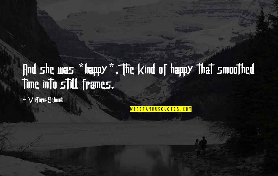 Verity Quotes By Victoria Schwab: And she was *happy*. The kind of happy