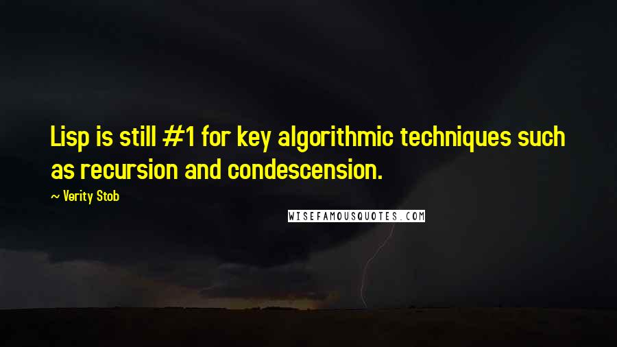 Verity Stob quotes: Lisp is still #1 for key algorithmic techniques such as recursion and condescension.