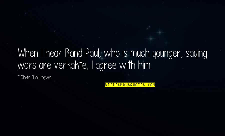 Verkakte Quotes By Chris Matthews: When I hear Rand Paul, who is much