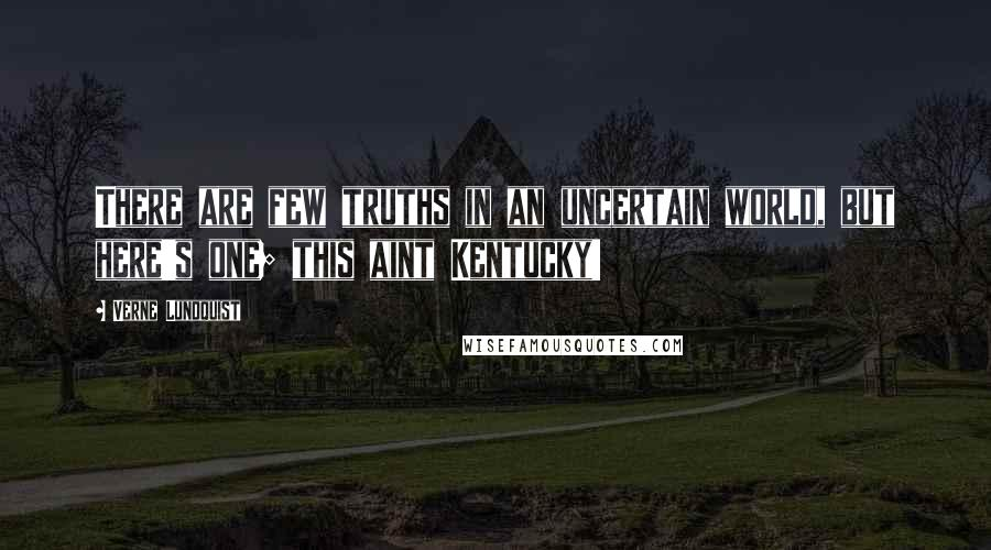 Verne Lundquist quotes: There are few truths in an uncertain world, but here's one; this aint Kentucky!