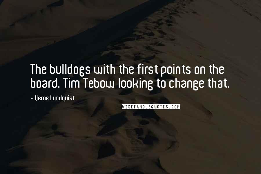 Verne Lundquist quotes: The bulldogs with the first points on the board. Tim Tebow looking to change that.