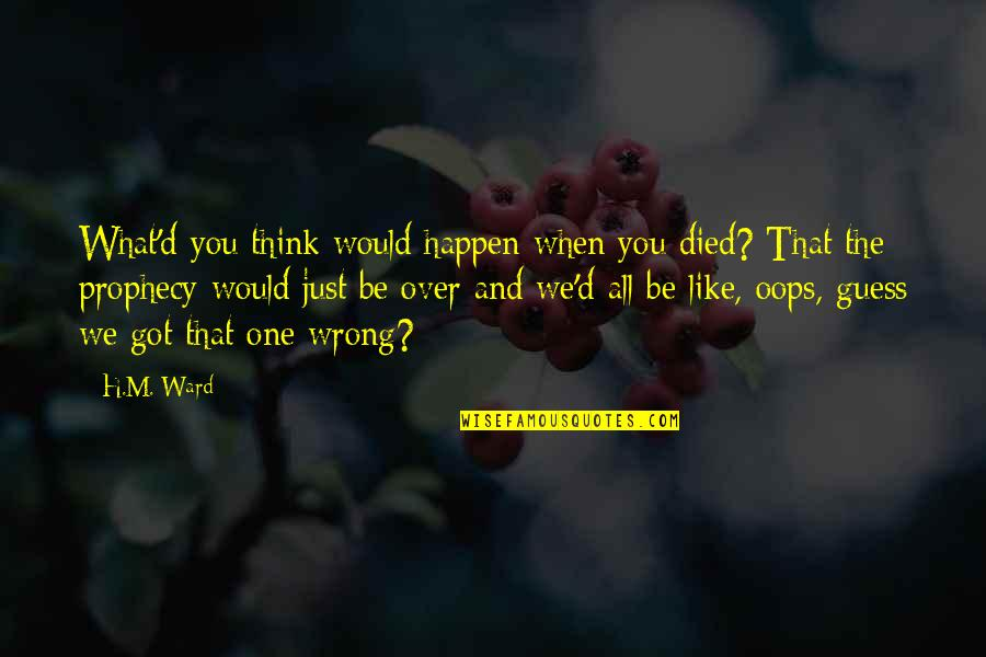 Vernon Dursley Quotes By H.M. Ward: What'd you think would happen when you died?