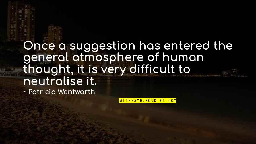Vernon Dursley Quotes By Patricia Wentworth: Once a suggestion has entered the general atmosphere