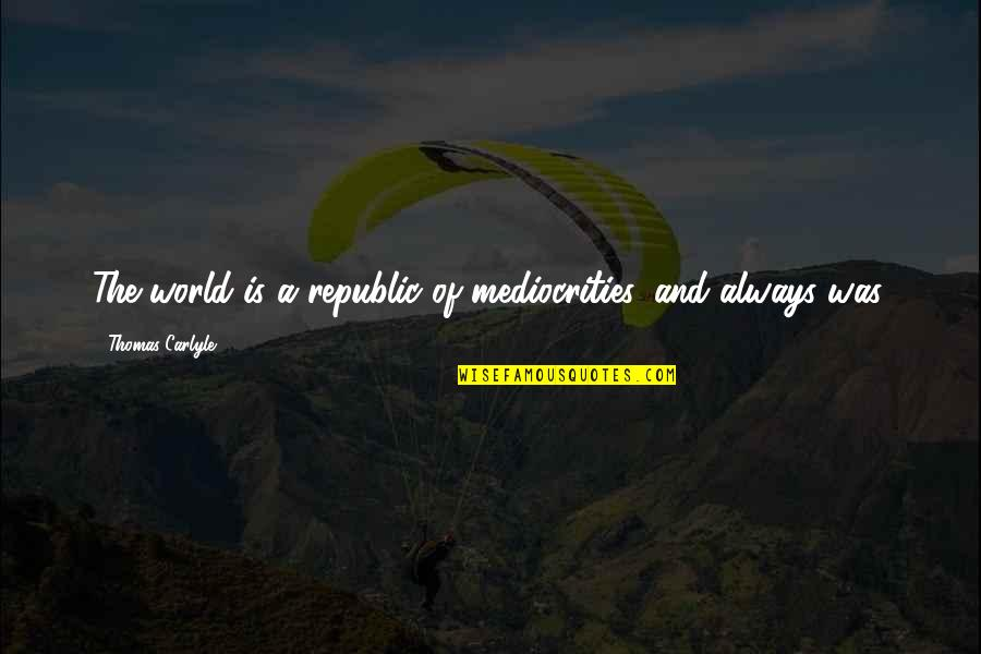 Vernon Dursley Quotes By Thomas Carlyle: The world is a republic of mediocrities, and