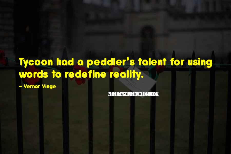 Vernor Vinge quotes: Tycoon had a peddler's talent for using words to redefine reality.