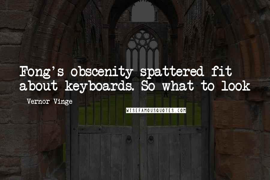 Vernor Vinge quotes: Fong's obscenity-spattered fit about keyboards. So what to look