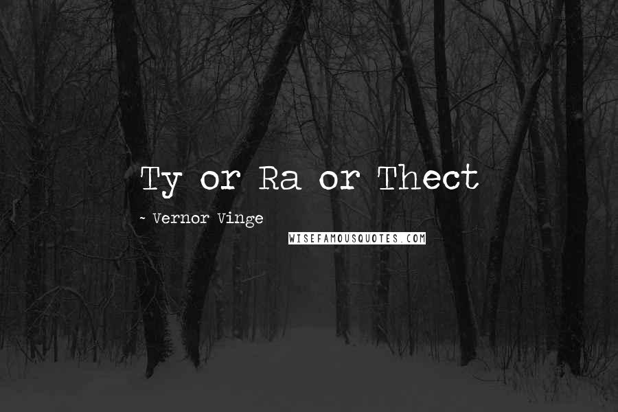Vernor Vinge quotes: Ty or Ra or Thect