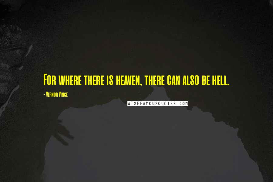 Vernor Vinge quotes: For where there is heaven, there can also be hell.
