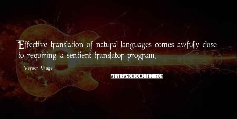 Vernor Vinge quotes: Effective translation of natural languages comes awfully close to requiring a sentient translator program.