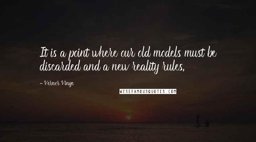 Vernor Vinge quotes: It is a point where our old models must be discarded and a new reality rules.