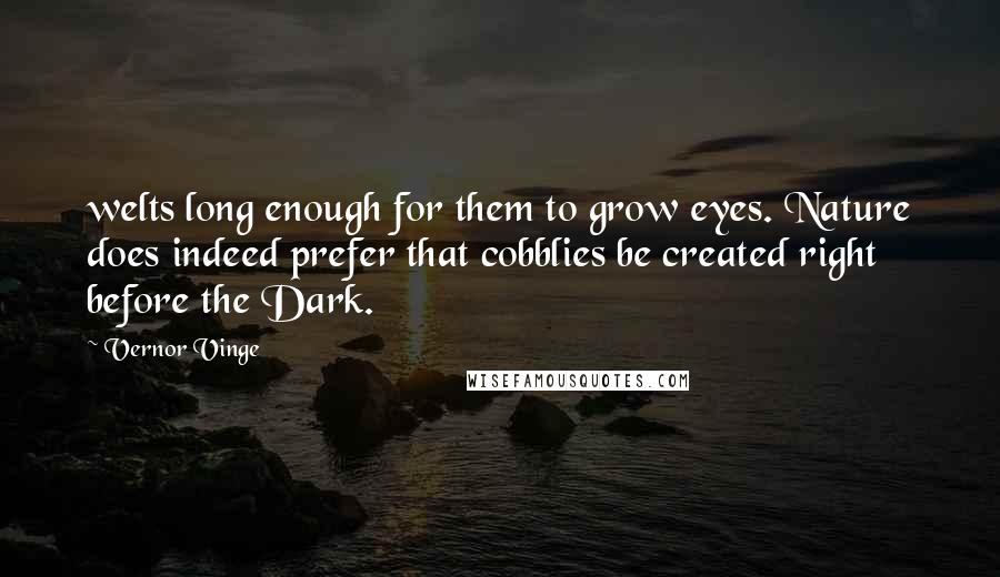 Vernor Vinge quotes: welts long enough for them to grow eyes. Nature does indeed prefer that cobblies be created right before the Dark.