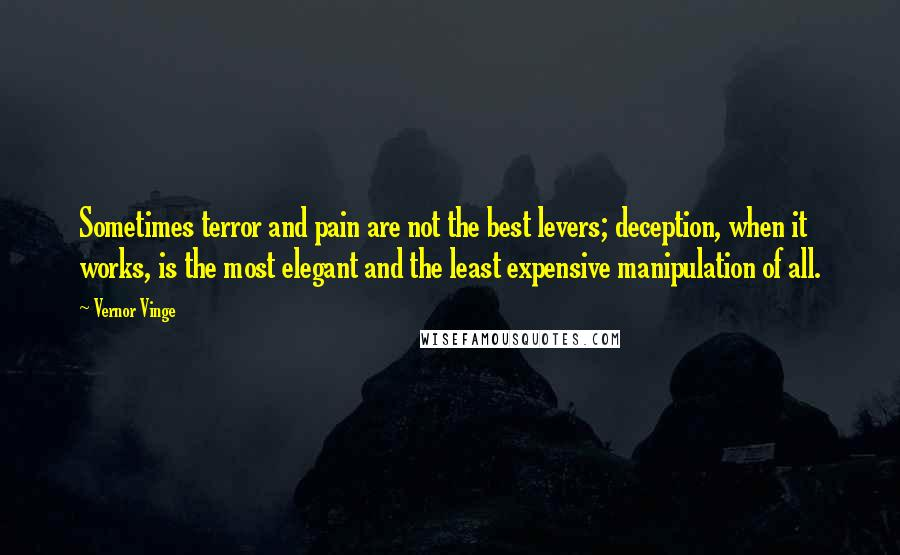 Vernor Vinge quotes: Sometimes terror and pain are not the best levers; deception, when it works, is the most elegant and the least expensive manipulation of all.
